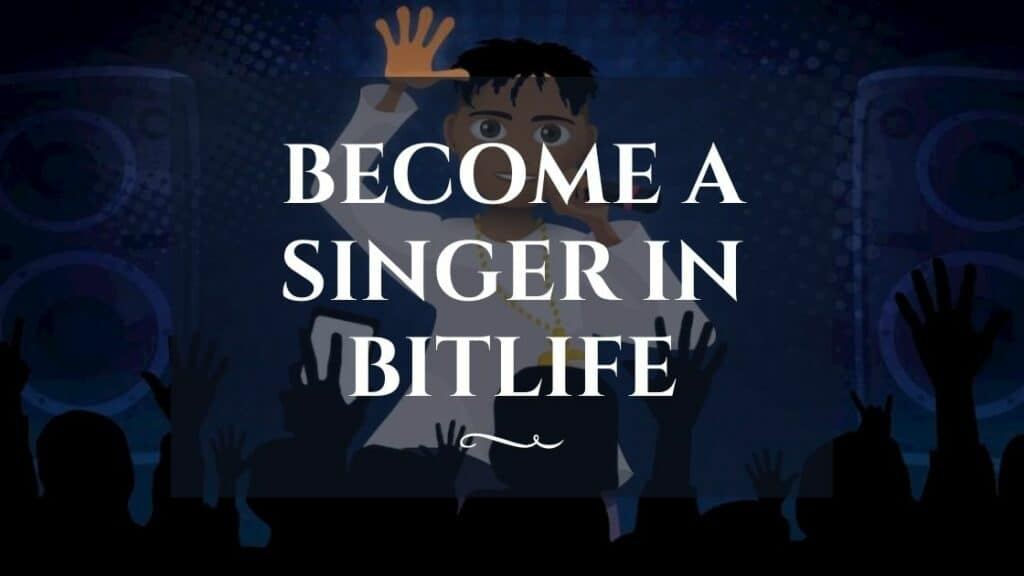 become a singer in bitlife