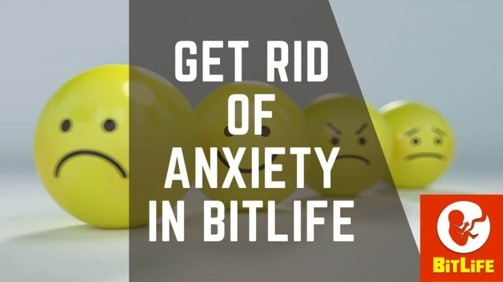 get rid of anxiety bitlife